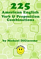 225 American English Verb & Preposition Combinations (English Edition)
