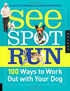 See Spot Run 100 Ways To Work Out With Your Dog from Quarry Books