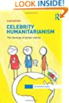 Celebrity Humanitarianism: The Ideolo...