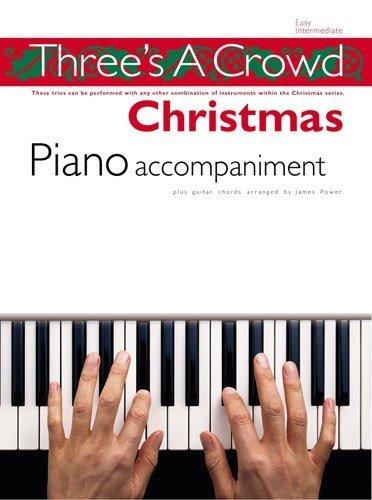 Three's A Crowd: Christmas Piano Accompaniment. For Pianoforte, Voce e Chitarra(con il cifrato degli accordi)