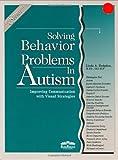 Solving Behavior Problems in Autism (Visual Strategies Series)