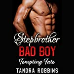 Stepbrother Bad Boy: Tempting Fate | Tandra Robbins