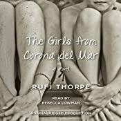 The Girls from Corona del Mar: A novel | [Rufi Thorpe]