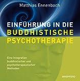 Einführung in die Buddhistische Psychotherapie + CD - Eine Integration buddhistischer und psychotherapeutischer Methoden