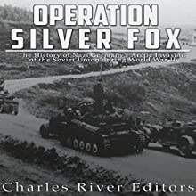 Operation Silver Fox: The History of Nazi Germany's Arctic Invasion of the Soviet Union During World War II Audiobook by  Charles River Editors Narrated by Colin Fluxman