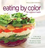 Williams-Sonoma Eating by Color for maximum health: A New Way to Improve Your Diet; 150 delicious ways to expand your palate (Essentials)