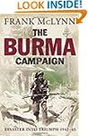 The Burma Campaign: Disaster into Tri...