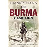 The Burma Campaign: Disaster into Triumph 1942-45by Frank McLynn