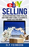 eBay Selling: 102 Killer Profitable Items To Sell On eBay From Thrift Stores, Flea Markets, Garage Sales and More! (ebay, ebay selling, selling on ebay, ...  ebay marketing, ebay selling made easy)