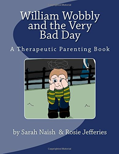 William Wobbly and the Very Bad Day: A Therapeutic Parenting Book (Volume 1)