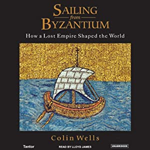 Sailing from Byzantium: How a Lost Empire Shaped the World | [Colin Wells]