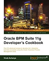 Oracle BPM Suite 11g Developer's cookbook Front Cover