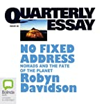 Quarterly Essay 24: No Fixed Address: Nomads and the Fate of the Planet | Robyn Davidson