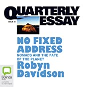 Quarterly Essay 24: No Fixed Address: Nomads and the Fate of the Planet | [Robyn Davidson]