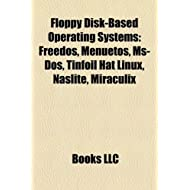 Floppy Disk-Based Operating Systems: FreeDOS, Menuetos, MS-DOS, Tinfoil Hat Linux, Naslite, Miraculix