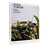 Utopia Forever: Visions of Architecture and Urbanism: Visions of Architecture and Urabnismby Robert Klanten