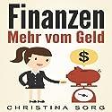 Finanzen: Mehr vom Geld: Die Geld und Finanzen Saga 1 Hörbuch von Christina Sorg Gesprochen von: Frank Hilsamer