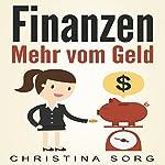 Finanzen: Mehr vom Geld [Finance: More from Money]: Die Geld und Finanzen Saga 1 [The Money and Finance Saga 1] | Christina Sorg