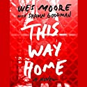 This Way Home Audiobook by Wes Moore, Shawn Goodman Narrated by J. D. Jackson