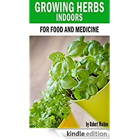 Growing herbs indoors for food and medicine ebook robert walden kindle store - Medicinal herbs harvest august dry store ...