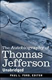 The Autobiography of Thomas Jefferson by Thomas JeffersonPaul L. Ford (Editor)
