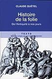 echange, troc Claude Quétel - Histoire de la folie : De l'antiquité à nos jours
