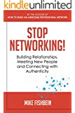 Stop Networking!: Building Relationships, Meeting New People and Connecting with Authenticity (Relationship Building and Making Connections Book 2)