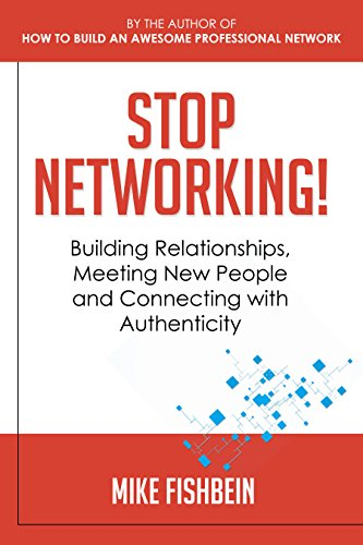 Book: Stop Networking! - Building Relationships, Meeting New People and Connecting with Authenticity (Relationship Building and Making Connections Book 2) by Mike Fishbein
