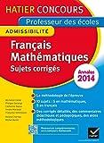 Annales 2015 - Concours professeur des écoles - Sujets corrigés français et mathématiques (Nouveau concours CRPE 2015)...