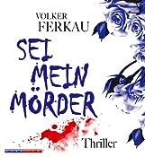 Sei mein Mörder | Volker Ferkau