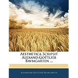 Aesthetica Scripsit Alexand.Gottlieb Bavmgarten ... (Latin Edition)