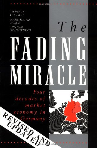 The Fading Miracle: Four Decades of Market Economy in Germany (Cambridge Studies in Economic Policies and Institutions)