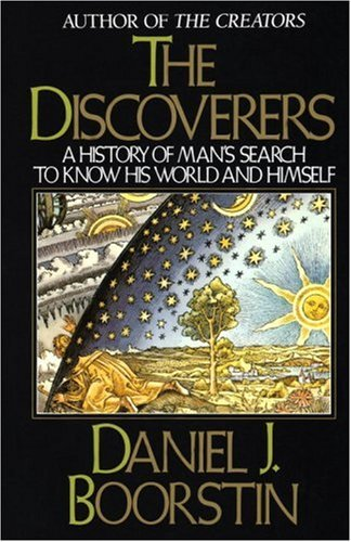 Discoverers : A History of Mans Search to Know His World and Himself, DANIEL BOORSTIN