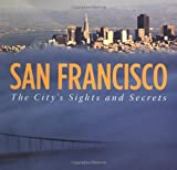 img - for San Francisco: The City's Sights and Secrets book / textbook / text book
