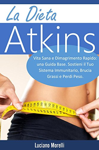 la-dieta-atkins-vita-sana-e-dimagrimento-rapido-una-guida-base-sostieni-il-tuo-sistema-immunitario-b