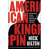American Kingpin: The Epic Hunt for the Criminal Mastermind Behind the Silk Road | [Nick Bilton]