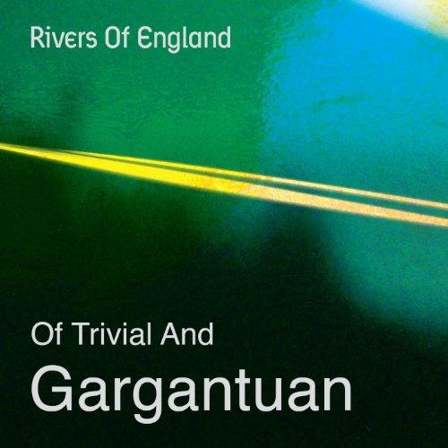Rivers of England-Of Trivial And Gargantuan-WEB-2014-LEV Download