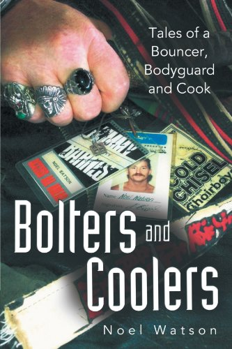 Bolters and Coolers: Tales of a Bouncer, Bodyguard and Cook