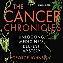 The Cancer Chronicles: Unlocking Medicine's Deepest Mystery (       UNABRIDGED) by George Johnson Narrated by Arthur Morey