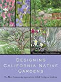 img - for By Glenn Keator Designing California Native Gardens: The Plant Community Approach to Artful, Ecological Gardens (1St Edition) [Paperback] book / textbook / text book