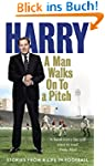 A Man Walks On To a Pitch: Stories fr...