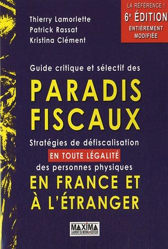 Guide critique et sélectif des paradis fiscaux : Stratégies de défiscalisation en toute légalité des personnes phys