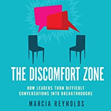 The Discomfort Zone: How Leaders Turn Difficult Conversations Into Breakthroughs (       UNABRIDGED) by Marcia Reynolds Narrated by Karen Saltus