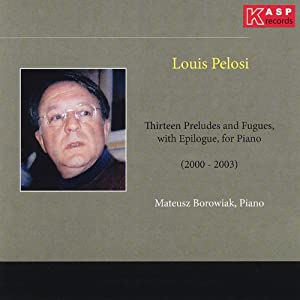 Louis Pelosi: 13 Preludes and Fugues, With Epilogue