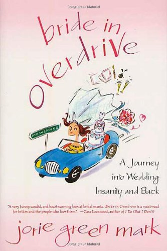 Bride In Overdrive: A Journey Into Wedding Insanity And Back front-1078432