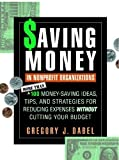 img - for Saving Money in Nonprofit Organizations: More than 100 Money-Saving Ideas, Tips, and Strategies for Reducing Expenses Without Cutting Your Budget by Gregory J. Dabel (1998-10-30) book / textbook / text book