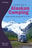 Travelers Guide to Alaskan Camping: Alaska and Yukon Camping With RV or Tent (Travelers Guide series)