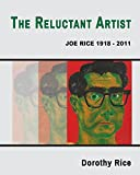 img - for The Reluctant Artist: Joe Rice 1918-2011 book / textbook / text book