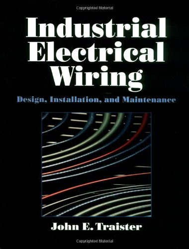Industrial Electrical Wiring: Design, Installation, And Maintenance