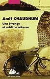 vignette de 'étrange et sublime adresse (Une) (Amit Chaudhuri)'